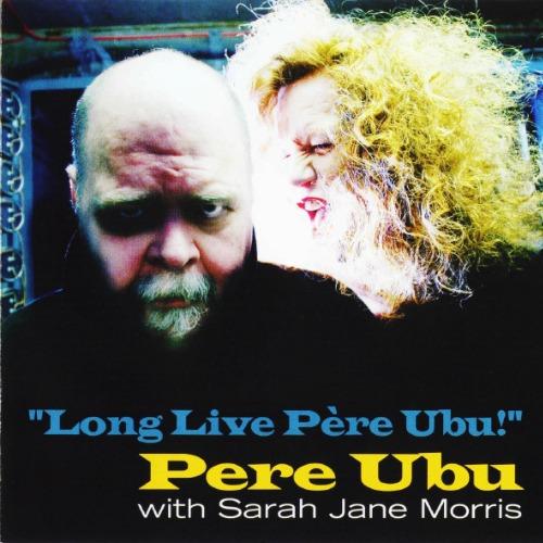 2009 – Long Live Père Ubu! (with Pere Ubu)