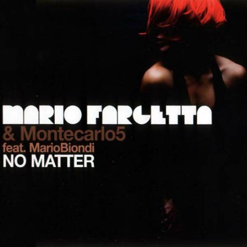2007 – No Matter (with Mario Fargetta & Montecarlo 5 / E.P.)