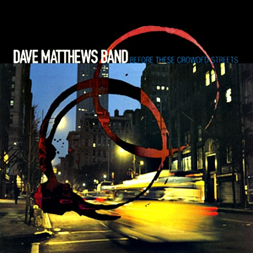 1998 – Before These Crowded Streets (Dave Matthews Band Album)