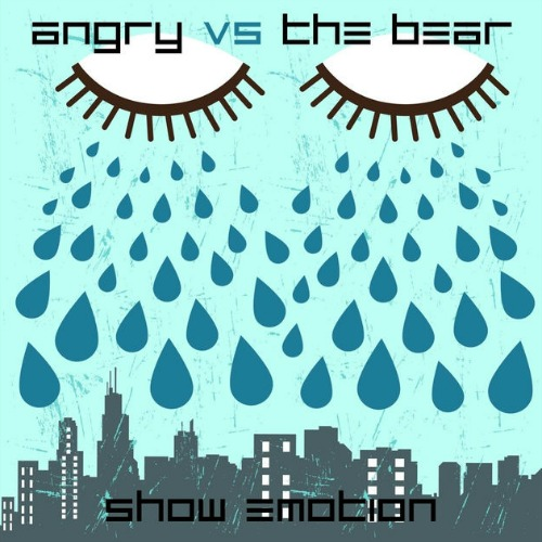 2010 – Show Emotion (as Angry Vs The Bear / Single)
