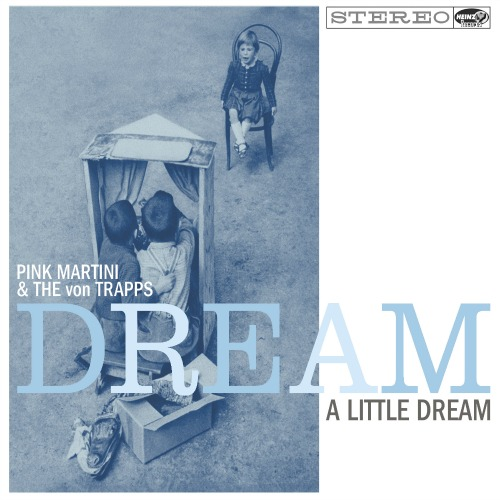 2014 – Dream a Little Dream (with Pink Martini & the von Trapps)