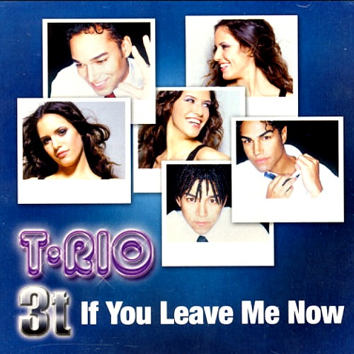 2004 – If You Leave Me Now (with T-Rio / Single)