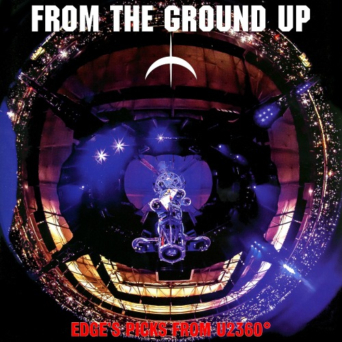 2012 – From the Ground Up: Edge's Picks from U2360° (Live)