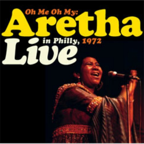 2007 – Oh Me Oh My: Aretha Live in Philly, 1972 (Live)