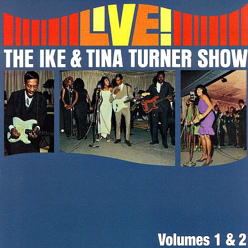 1966 – Live! The Ike & Tina Turner Show, Vols. 1-2
