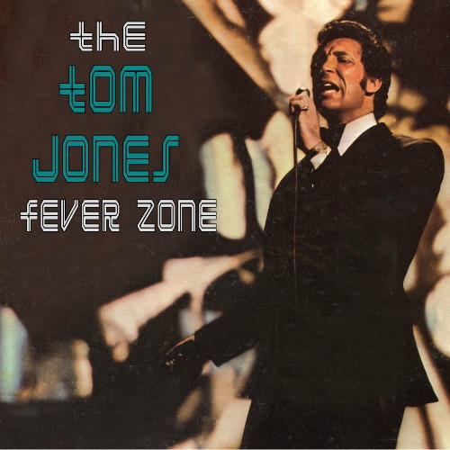 1968 – The Tom Jones Fever Zone