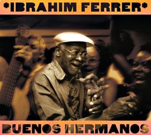 2003 – Buenos Hermanos (Ibrahim Ferrer)