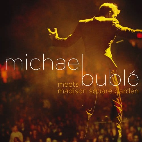 2009 – Michael Bublé Meets Madison Square Garden (Live)