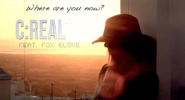 Νέα Συνεργασία & Video Clip | C:Real Feat. Fox Glove – Where R U Now