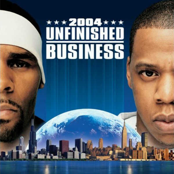 2004 – Unfinished Business (with R. Kelly)