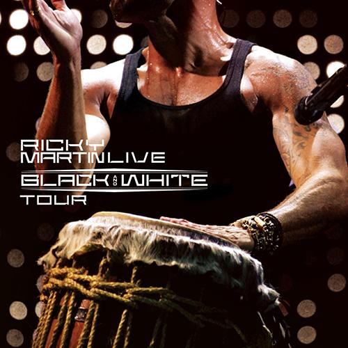 2007 – Ricky Martin… Live Black & White Tour (Live)