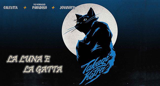 Νέα Συνεργασία | Takagi & Ketra Feat. Tommaso Paradiso, Calcutta & Jovanotti – La Luna E La Gatta