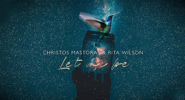 Νέα Συνεργασία | Rita Wilson & Χρήστος Μάστορας – Let Me Be