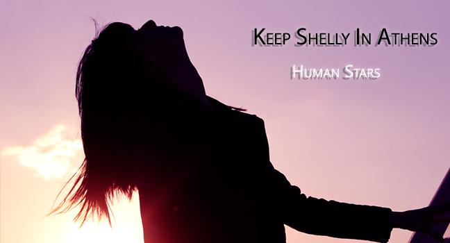 Νέο Single | Keep Shelly In Athens – Human Stars