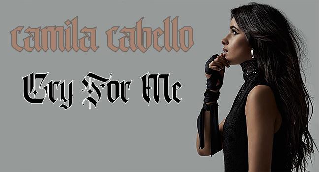 Νέο Τραγούδι | Camila Cabello – Cry For Me