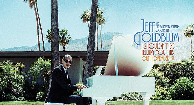 Νέο Album | Jeff Goldblum & The Mildred Snitzer Orchestra – I Shouldn't Be Telling You This