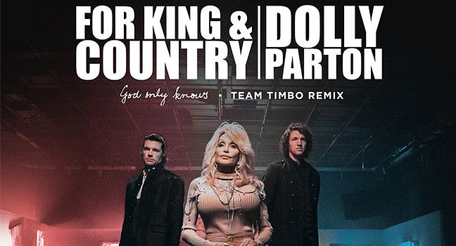 Νέα Συνεργασία/Remix | For KING & COUNTRY Feat. Dolly Parton & Timbaland – God Only Knows (Team Timbo Remix)