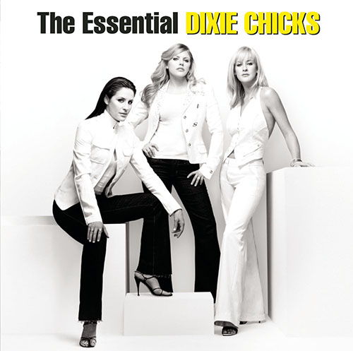 2010 – The Essential Dixie Chicks (Compilation)