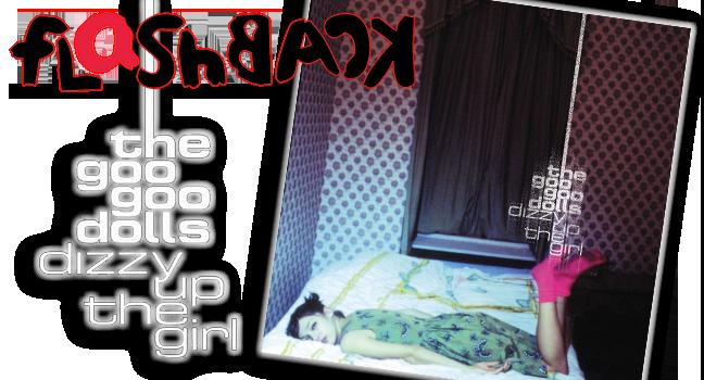 Flashback   Goo Goo Dolls – Dizzy Up The Girl